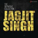 The Definitive Collection: Jagjit Singh/Jagjit Singh
