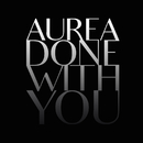 Done With You/Aurea