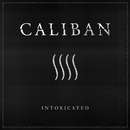 Intoxicated/Caliban