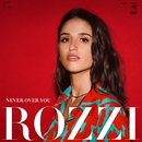 Never Over You/Rozzi