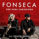Por Pura Curiosidad feat.Spencer Ludwig/Fonseca