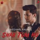 Shab Tum Ho/Darshan Raval