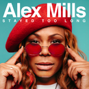 Stayed Too Long/Alex Mills