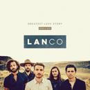 Greatest Love Story (Single Mix)/LANCO