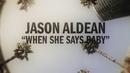When She Says Baby (Lyric Video)/Jason Aldean
