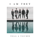 Trial & Triumph/I AM THEY