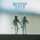 Hold My Girl/George Ezra