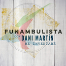 Me Inventaré (Versión 2018)/Funambulista con Dani Martín