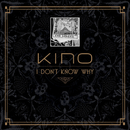 I Don't Know Why/Kino