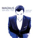 Why Don't You Shut Up (Single Edit)/Magnus