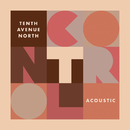 Control (Acoustic)/Tenth Avenue North