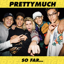PRETTYMUCH So Far.../PRETTYMUCH