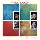 In a Chamber (Expanded Edition)/Wire Train