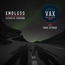 Endless (Acoustic Version) feat.Tove Styrke/VAX