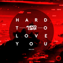 Hard to Love You (Final 28 Mix)/Marco Cavax