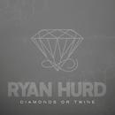 Diamonds or Twine/Ryan Hurd