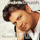 Wenn Du mich liebst,.../Hendrik Bruch