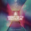 Bright Faith Bold Future/Vertical Worship