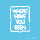 Where Have You Been/Isaiah Dreads