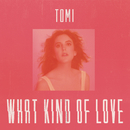 What Kind Of Love/TOMI