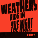Kids In The Night - Part 1/Weathers