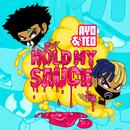 Hold My Sauce/Ayo & Teo