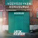 Bodrum (Ufuk Kevser Remix)/Yuzyuzeyken Konusuruz