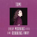 Every Morning I Feel Like Running Away/TOMI