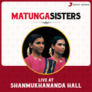 Live at Shanmukhananda Hall/Matunga Sisters