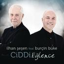 Ciddi Eğlence feat.Burcin Buke/Ilhan Sesen