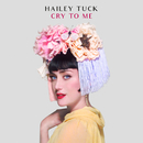 Cry to Me/Hailey Tuck