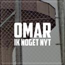 Ik Noget Nyt/Omar