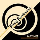 Matinée/Franz Ferdinand
