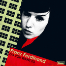 Do You Want To/Franz Ferdinand