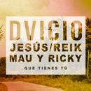 Qué Tienes Tú feat.Jesús de Reik,Mau y Ricky/Dvicio
