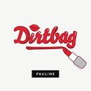 Dirtbag/Pauline