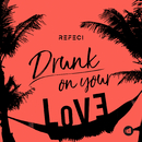 Drunk On Your Love/Refeci