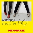Another Place to Go/ME + MARIE