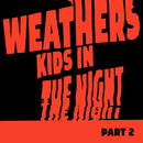 Kids In The Night - Part 2/Weathers
