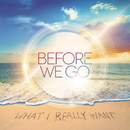 What I Really Want/BEFORE WE GO