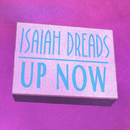 Up Now/Isaiah Dreads
