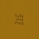 Thru Your Phone/Morgan Saint