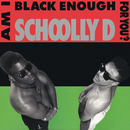 Am I Black Enough for You?/Schoolly D