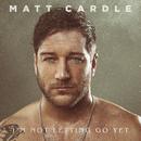 I'm Not Letting Go Yet/Matt Cardle