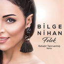 Felek (Bahadır Tanrıvermiş Remix)/Bilge Nihan