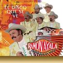 El Disco Que Se Ve/Ramón Ayala y Sus Bravos del Norte