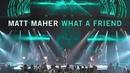 What a Friend (feat. Jason Crabb) feat.Jason Crabb/Matt Maher