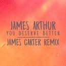 You Deserve Better (James Carter Remix)/James Arthur