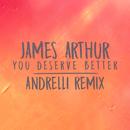 You Deserve Better (Andrelli Remix)/James Arthur