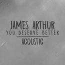 You Deserve Better (Acoustic)/James Arthur